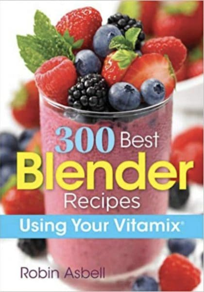 300 Best Blender Recipes Book Cover by author Robin Asbell